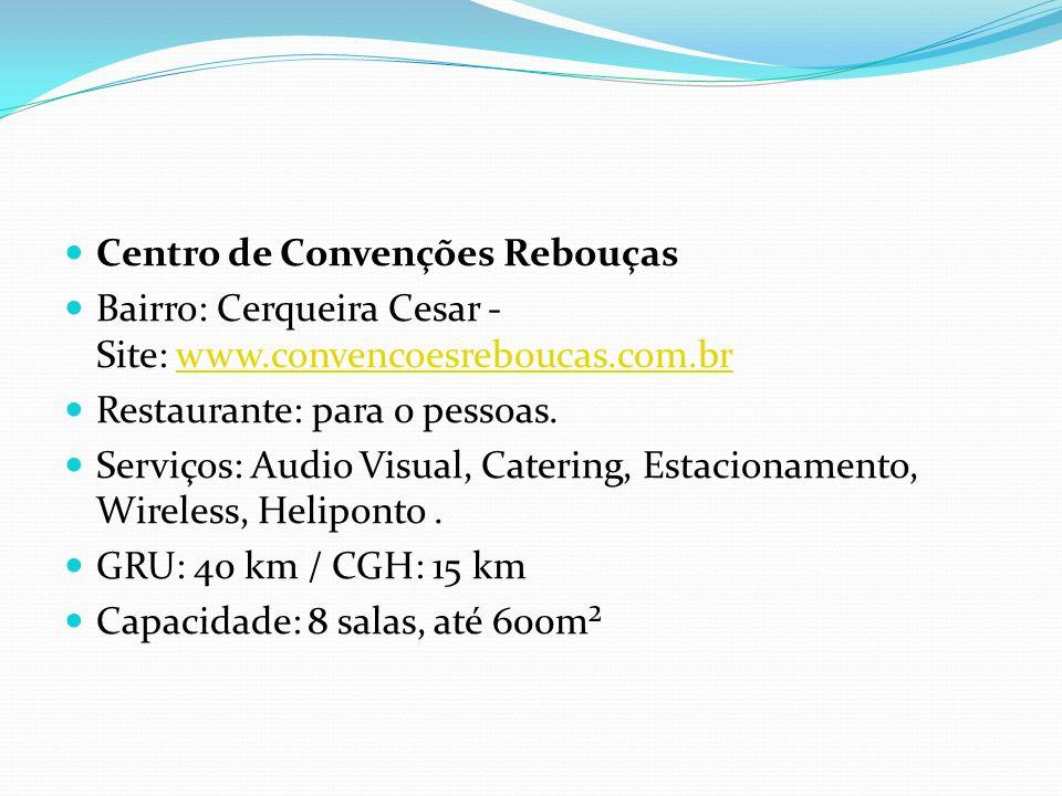 Centro de Convenções Rebouças Bairro: Cerqueira Cesar - Site: www.convencoesreboucas.com.brwww.convencoesreboucas.com.br Restaurante: para 0 pessoas.