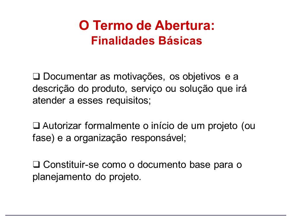 A utorizar formalmente o início de um projeto (ou fase) e a organização responsável; Documentar as motivações, os objetivos e a descrição do produto,