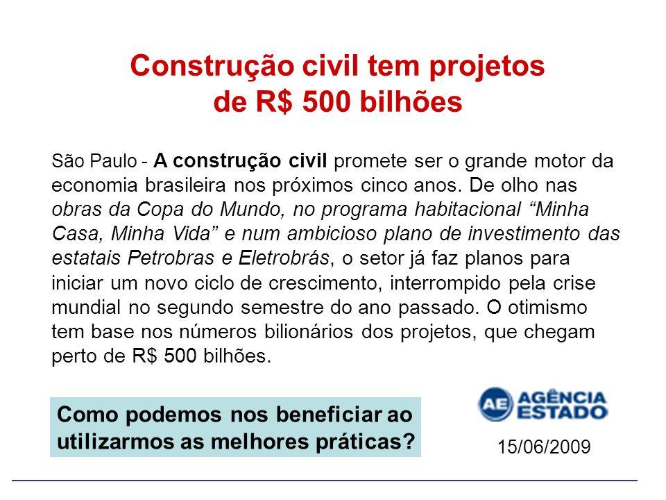 Construção civil tem projetos de R$ 500 bilhões São Paulo - A construção civil promete ser o grande motor da economia brasileira nos próximos cinco an