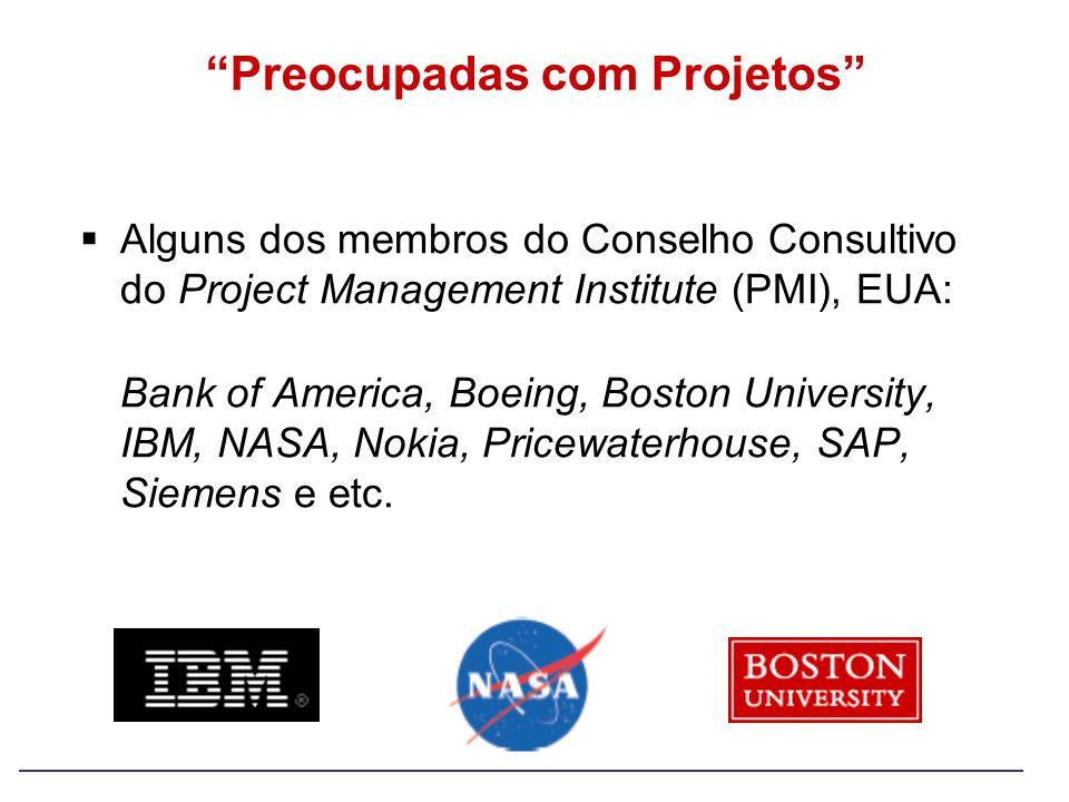 Alguns dos membros do Conselho Consultivo do Project Management Institute (PMI), EUA: Bank of America, Boeing, Boston University, IBM, NASA, Nokia, Pr