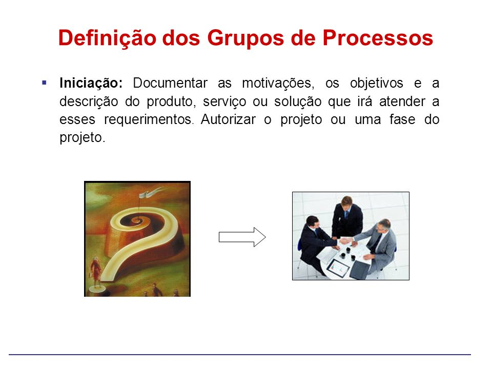 Iniciação: Documentar as motivações, os objetivos e a descrição do produto, serviço ou solução que irá atender a esses requerimentos. Autorizar o proj