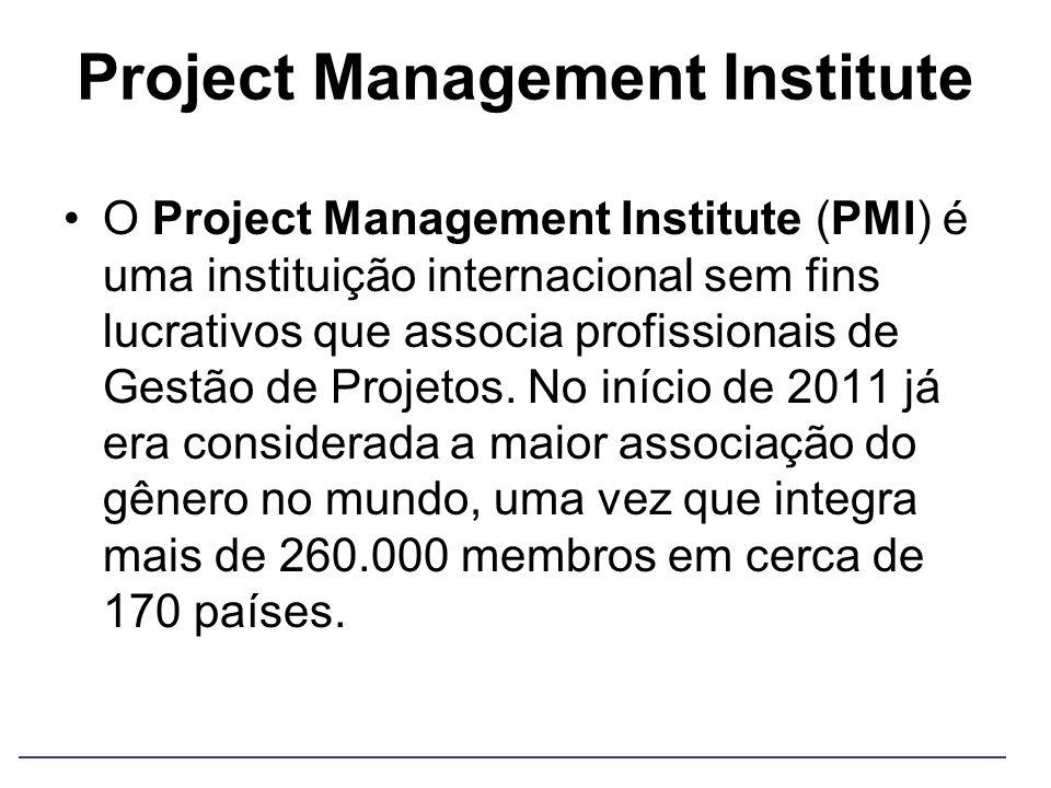 Project Management Institute O Project Management Institute (PMI) é uma instituição internacional sem fins lucrativos que associa profissionais de Ges