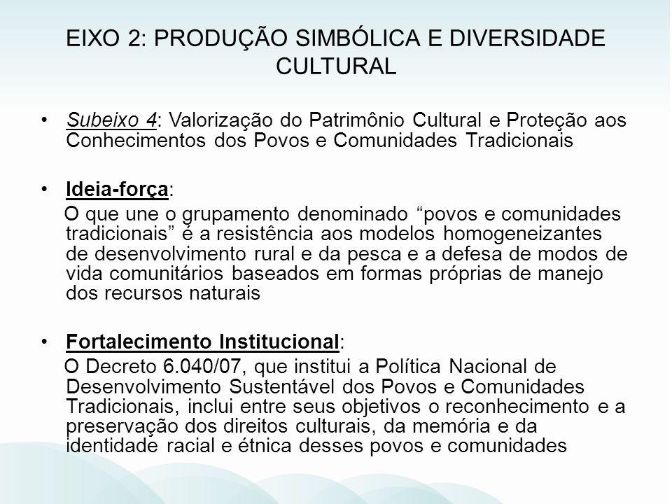 Subeixo 4: Valorização do Patrimônio Cultural e Proteção aos Conhecimentos dos Povos e Comunidades Tradicionais Ideia-força: O que une o grupamento de