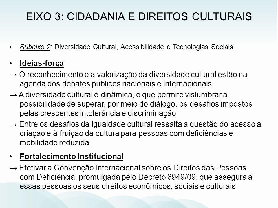 Subeixo 2: Diversidade Cultural, Acessibilidade e Tecnologias Sociais Ideias-força O reconhecimento e a valorização da diversidade cultural estão na a