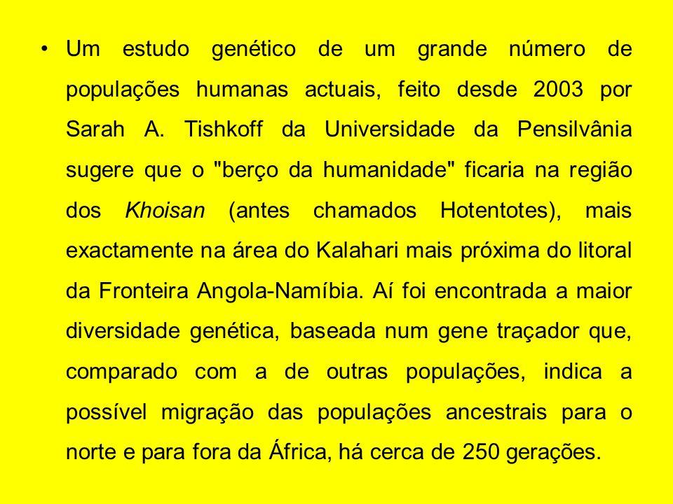 Um estudo genético de um grande número de populações humanas actuais, feito desde 2003 por Sarah A. Tishkoff da Universidade da Pensilvânia sugere que