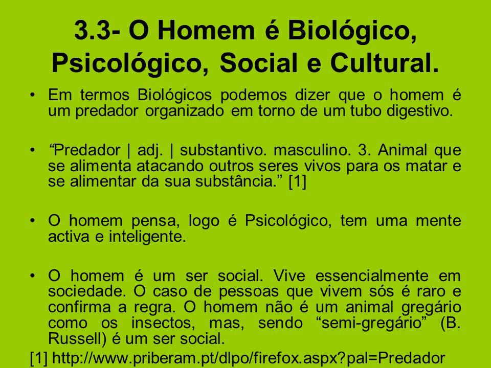 3.3- O Homem é Biológico, Psicológico, Social e Cultural. Em termos Biológicos podemos dizer que o homem é um predador organizado em torno de um tubo