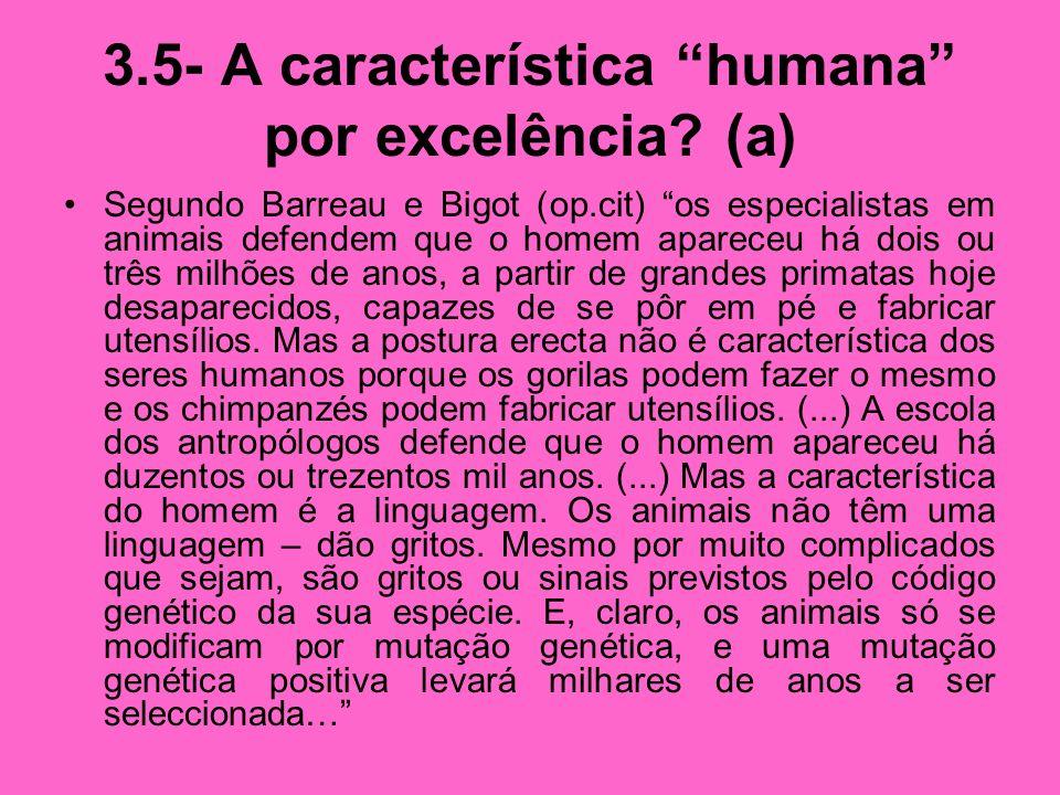 3.5- A característica humana por excelência? (a) Segundo Barreau e Bigot (op.cit) os especialistas em animais defendem que o homem apareceu há dois ou