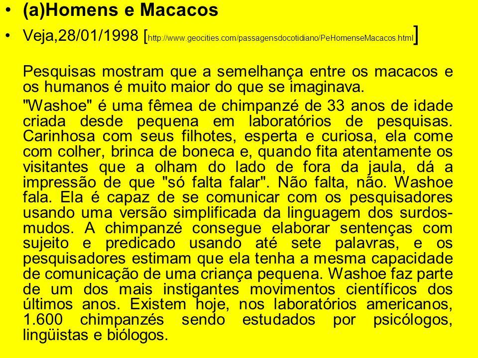 (a)Homens e Macacos Veja,28/01/1998 [ http://www.geocities.com/passagensdocotidiano/PeHomenseMacacos.html ] Pesquisas mostram que a semelhança entre o