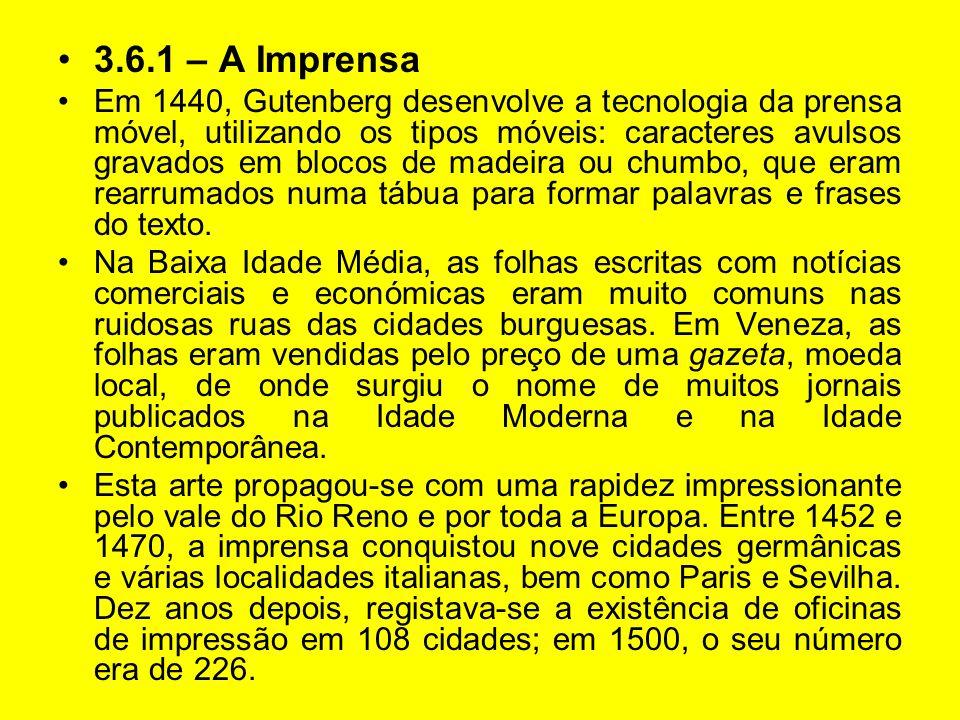3.6.1 – A Imprensa Em 1440, Gutenberg desenvolve a tecnologia da prensa móvel, utilizando os tipos móveis: caracteres avulsos gravados em blocos de ma