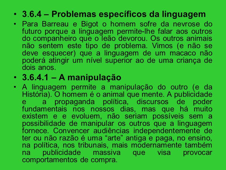 3.6.4 – Problemas específicos da linguagem Para Barreau e Bigot o homem sofre da nevrose do futuro porque a linguagem permite-lhe falar aos outros do