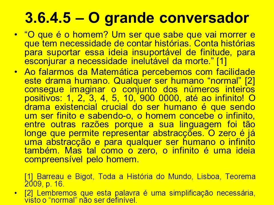 3.6.4.5 – O grande conversador O que é o homem? Um ser que sabe que vai morrer e que tem necessidade de contar histórias. Conta histórias para suporta