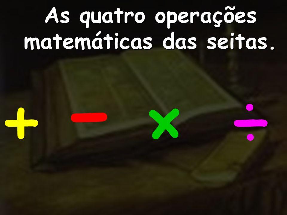 As quatro operações matemáticas das seitas. + - × ÷