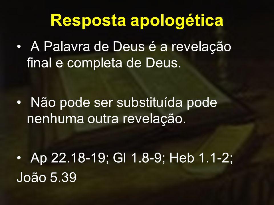 Resposta apologética A Palavra de Deus é a revelação final e completa de Deus.