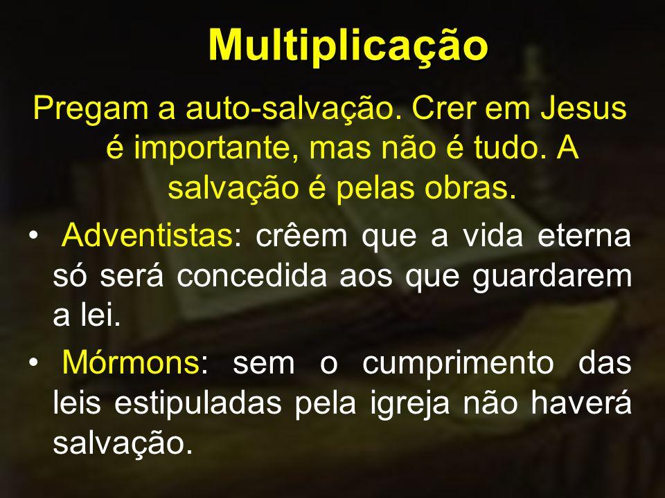 Multiplicação Pregam a auto-salvação.Crer em Jesus é importante, mas não é tudo.