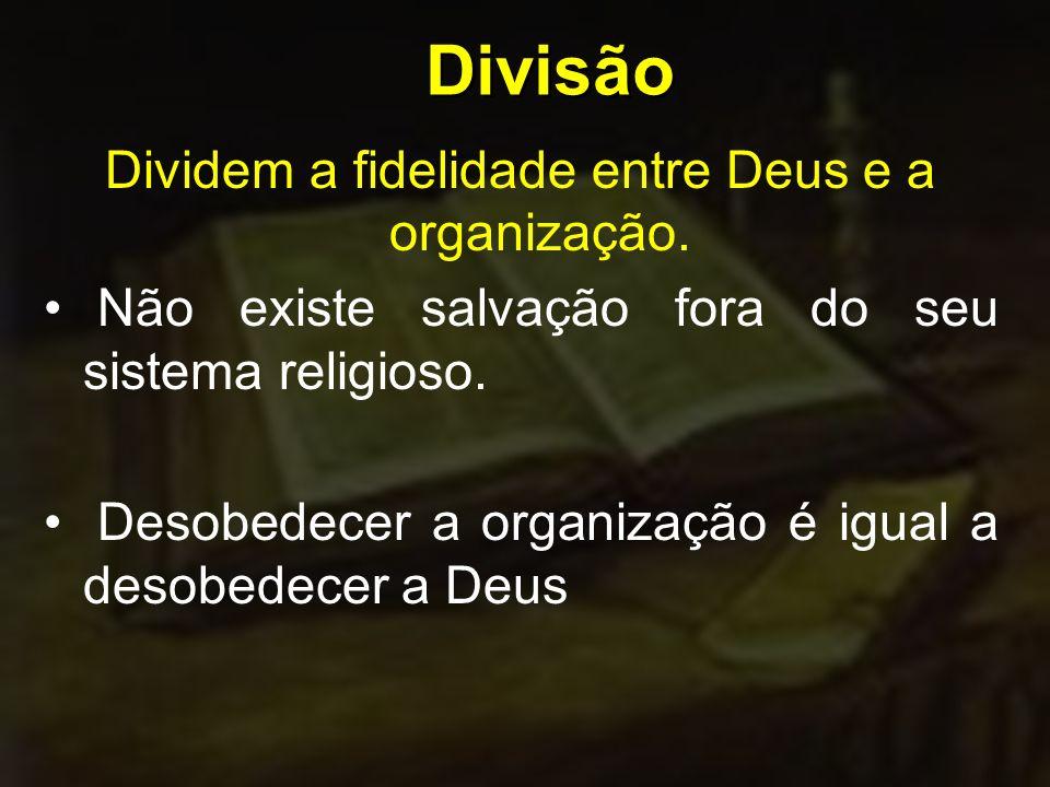 Divisão Dividem a fidelidade entre Deus e a organização.