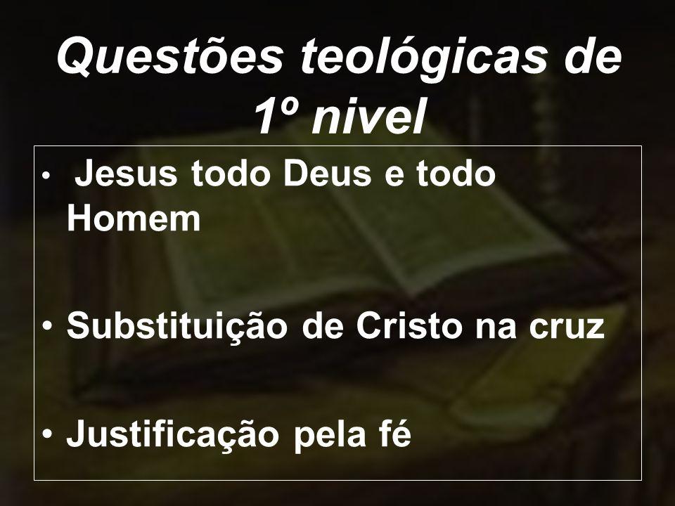 Jesus todo Deus e todo Homem Substituição de Cristo na cruz Justificação pela fé Questões teológicas de 1º nivel