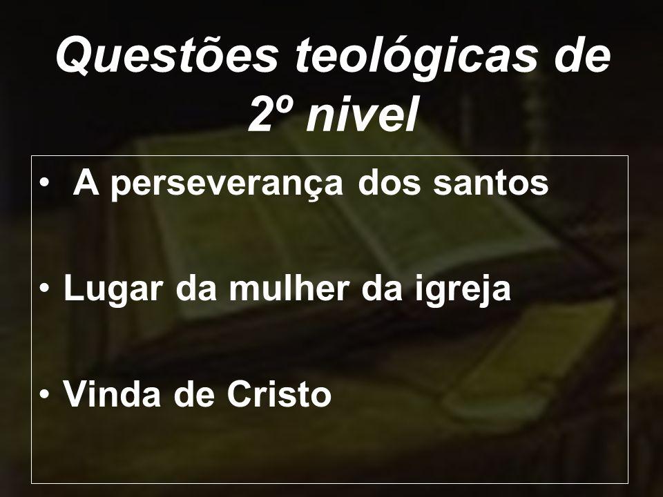 Questões teológicas de 2º nivel A perseverança dos santos Lugar da mulher da igreja Vinda de Cristo