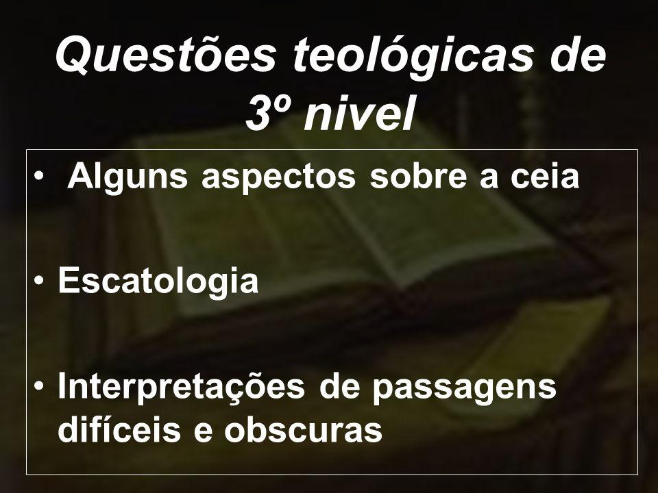 Questões teológicas de 3º nivel Alguns aspectos sobre a ceia Escatologia Interpretações de passagens difíceis e obscuras