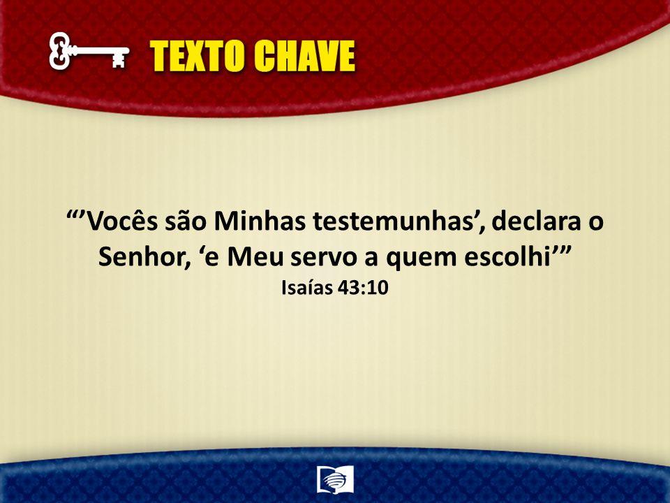 Vocês são Minhas testemunhas, declara o Senhor, e Meu servo a quem escolhi Isaías 43:10