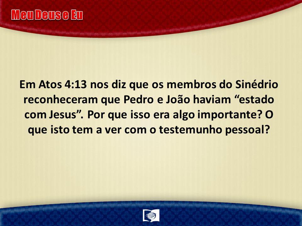 Em Atos 4:13 nos diz que os membros do Sinédrio reconheceram que Pedro e João haviam estado com Jesus.