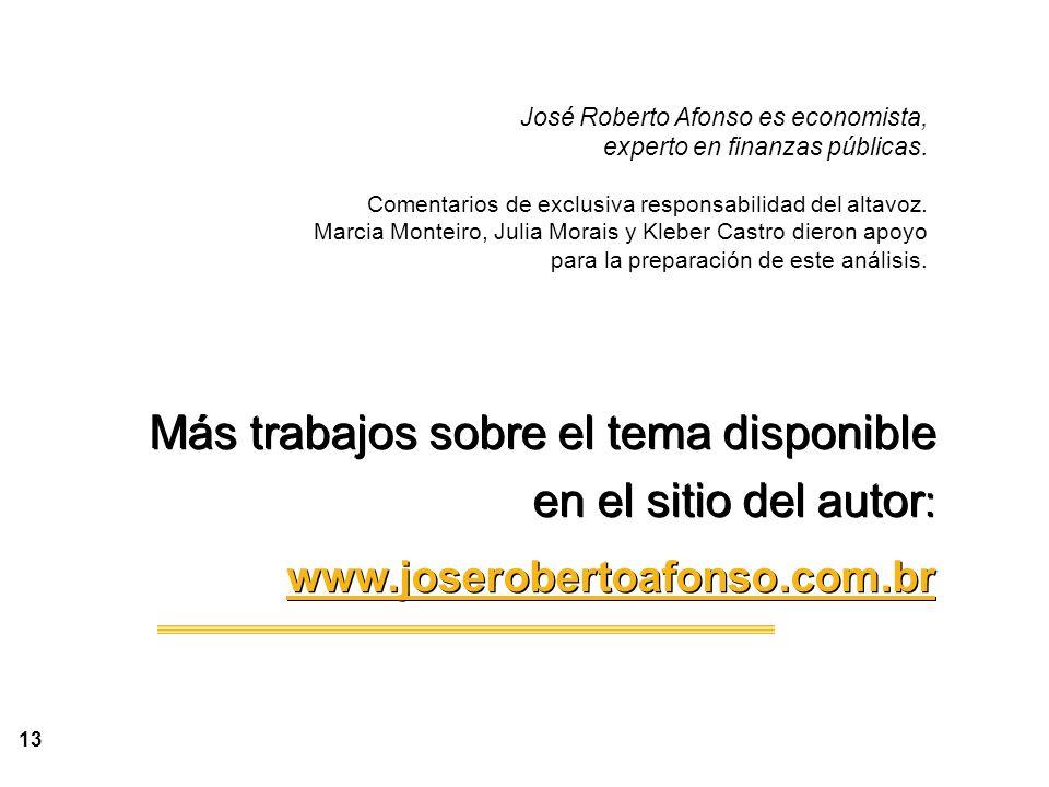 13 Más trabajos sobre el tema disponible en el sitio del autor : www.joserobertoafonso.com.br Más trabajos sobre el tema disponible en el sitio del autor : www.joserobertoafonso.com.br José Roberto Afonso es economista, experto en finanzas públicas.