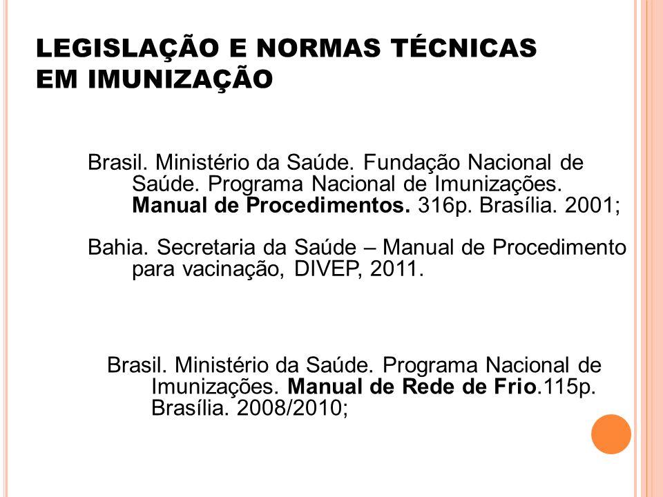 Brasil. Ministério da Saúde. Fundação Nacional de Saúde. Programa Nacional de Imunizações. Manual de Procedimentos. 316p. Brasília. 2001; Bahia. Secre