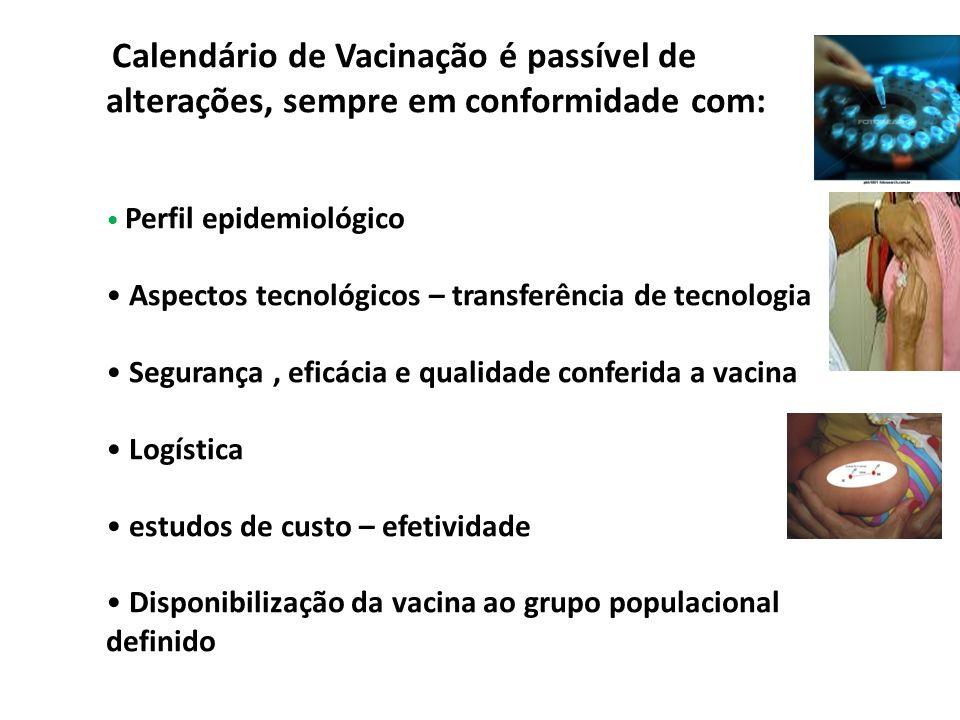 Calendário de Vacinação é passível de alterações, sempre em conformidade com: Perfil epidemiológico Aspectos tecnológicos – transferência de tecnologi