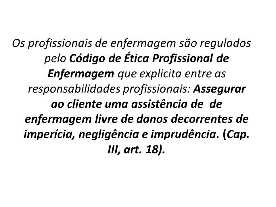 Os profissionais de enfermagem são regulados pelo Código de Ética Profissional de Enfermagem que explicita entre as responsabilidades profissionais: A
