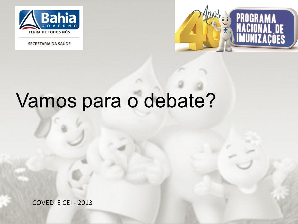 OBRIGADA PELA ATENÇÃO!!! COVEDI E CEI - 2013 Vamos para o debate?