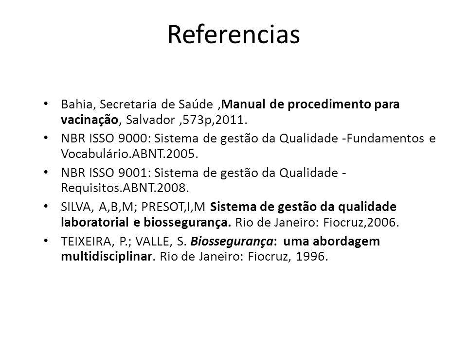 Referencias Bahia, Secretaria de Saúde,Manual de procedimento para vacinação, Salvador,573p,2011. NBR ISSO 9000: Sistema de gestão da Qualidade -Funda