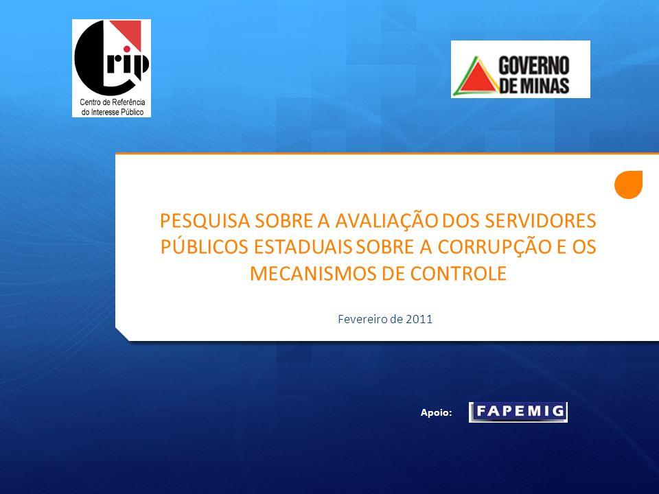 PESQUISA SOBRE A AVALIAÇÃO DOS SERVIDORES PÚBLICOS ESTADUAIS SOBRE A CORRUPÇÃO E OS MECANISMOS DE CONTROLE Fevereiro de 2011 Apoio:
