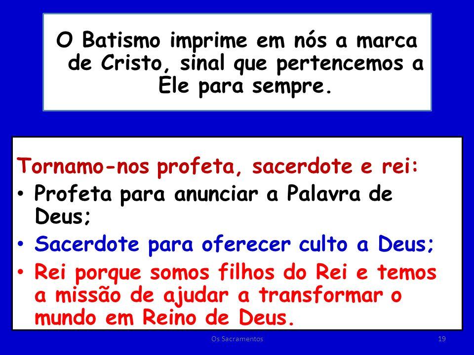 O Batismo imprime em nós a marca de Cristo, sinal que pertencemos a Ele para sempre.