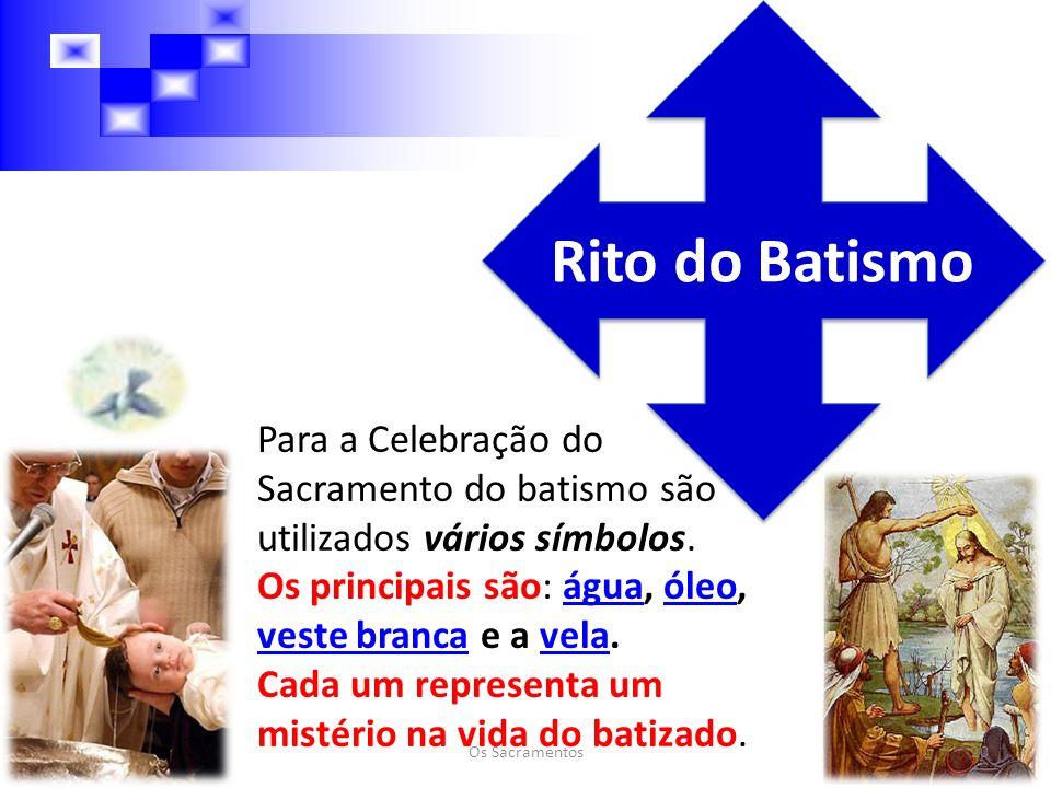 Rito do Batismo Para a Celebração do Sacramento do batismo são utilizados vários símbolos.
