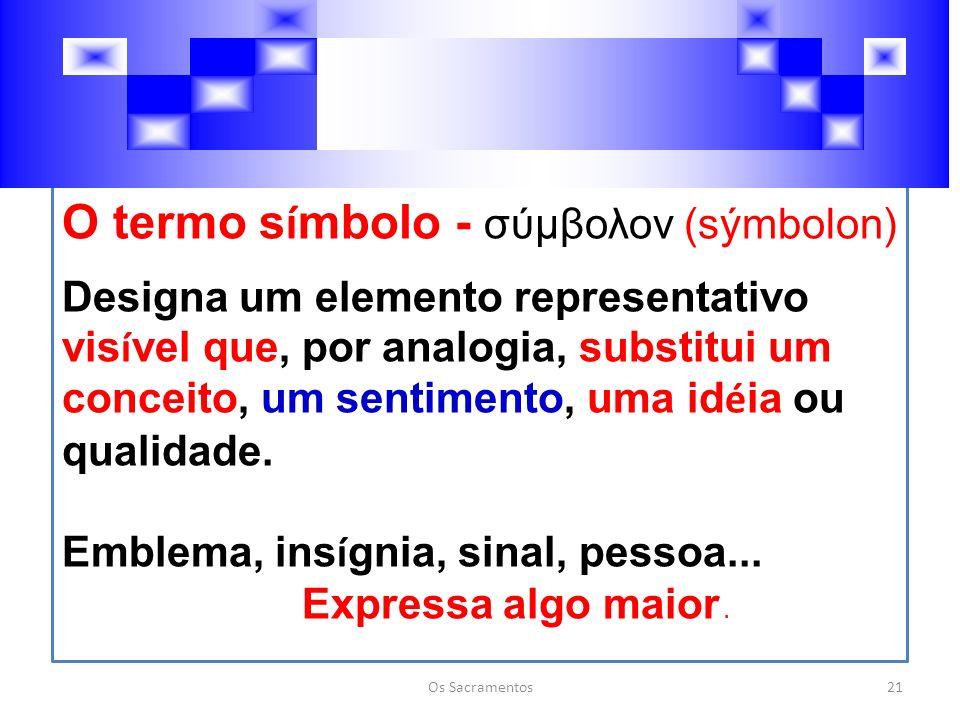 O termo s í mbolo - σύμβολον (sýmbolon) Designa um elemento representativo vis í vel que, por analogia, substitui um conceito, um sentimento, uma id é ia ou qualidade.