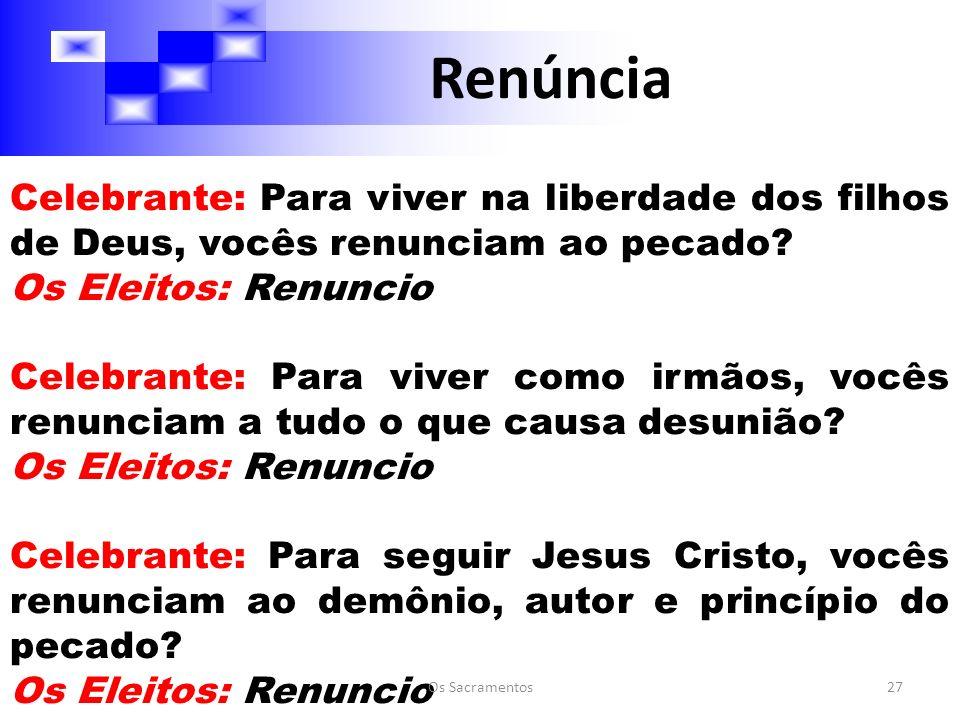 Celebrante: Para viver na liberdade dos filhos de Deus, vocês renunciam ao pecado.