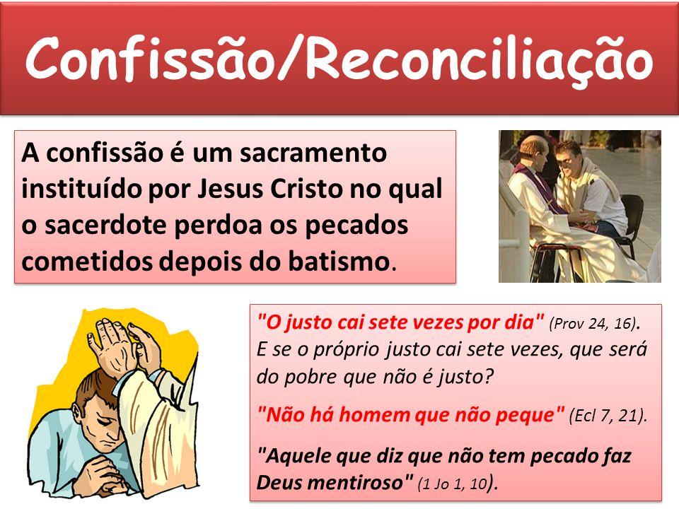 Confissão/Reconciliação 35 A confissão é um sacramento instituído por Jesus Cristo no qual o sacerdote perdoa os pecados cometidos depois do batismo.