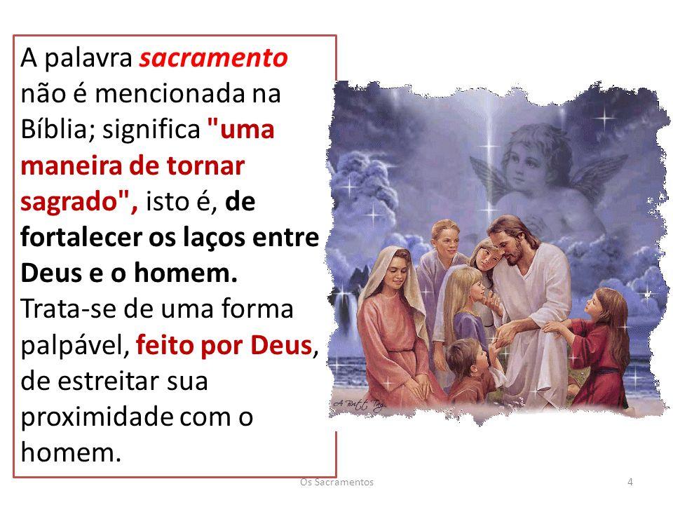 Os Sacramentos15 Santo Irineu, que viveu entre 140 a 204, afirma: Jesus veio salvar a todos os que através dele nasceram de novo de Deus: os recém-nascidos, os meninos, os jovens e os velhos .