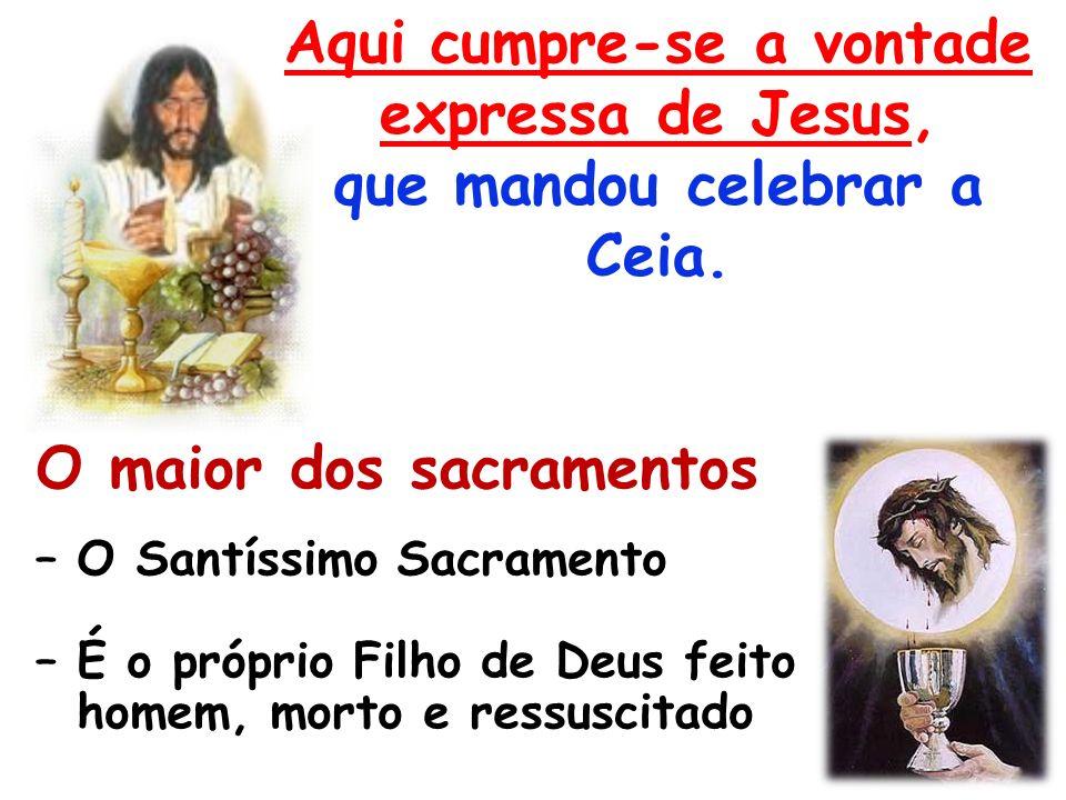 50 Aqui cumpre-se a vontade expressa de Jesus, que mandou celebrar a Ceia.