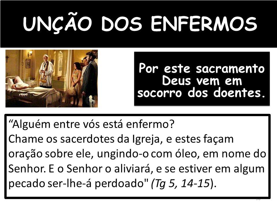 UNÇÃO DOS ENFERMOS Por este sacramento Deus vem em socorro dos doentes.