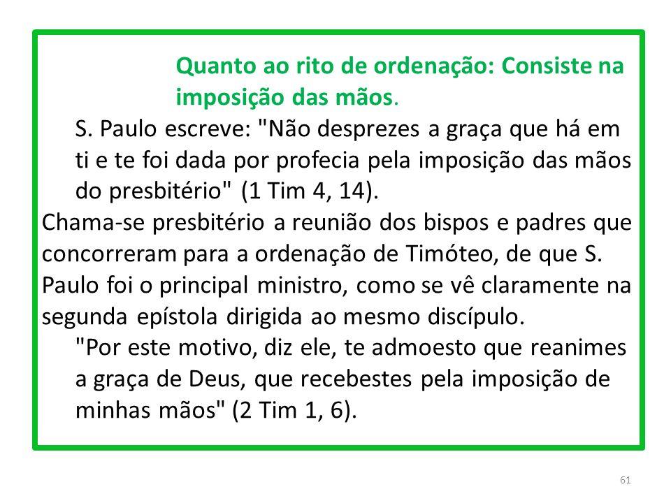 61 Quanto ao rito de ordenação: Consiste na imposição das mãos.