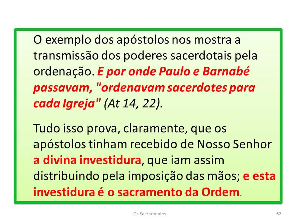 Os Sacramentos62 O exemplo dos apóstolos nos mostra a transmissão dos poderes sacerdotais pela ordenação.