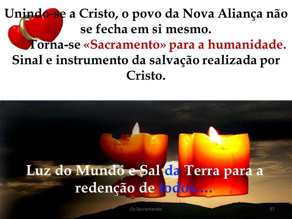 67 Luz do Mundo e Sal da Terra para a redenção de todos.… Unindo-se a Cristo, o povo da Nova Aliança não se fecha em si mesmo.