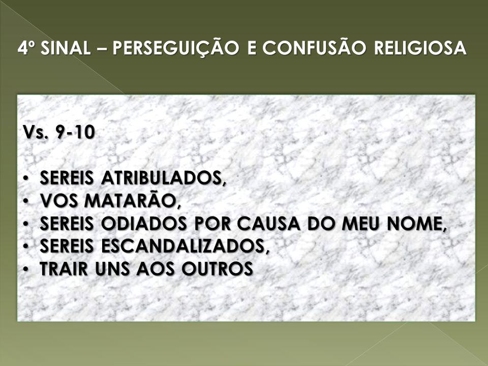 4º SINAL – PERSEGUIÇÃO E CONFUSÃO RELIGIOSA 4º SINAL – PERSEGUIÇÃO E CONFUSÃO RELIGIOSA