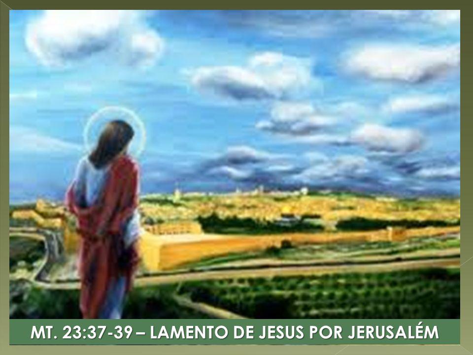MT. 23:37-39 – LAMENTO DE JESUS POR JERUSALÉM