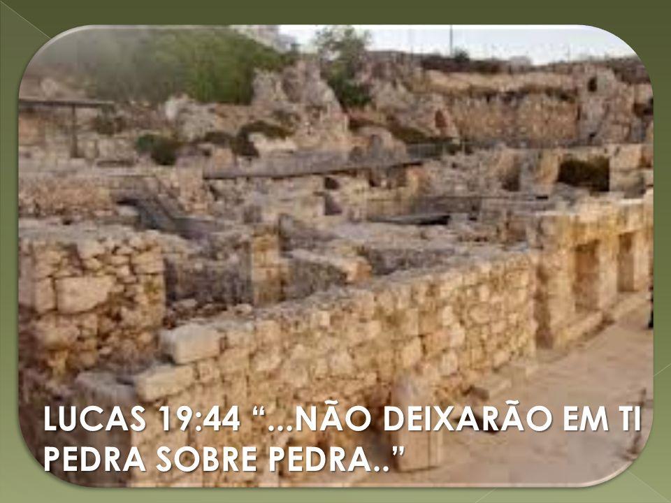 LUCAS 19:44...NÃO DEIXARÃO EM TI PEDRA SOBRE PEDRA..
