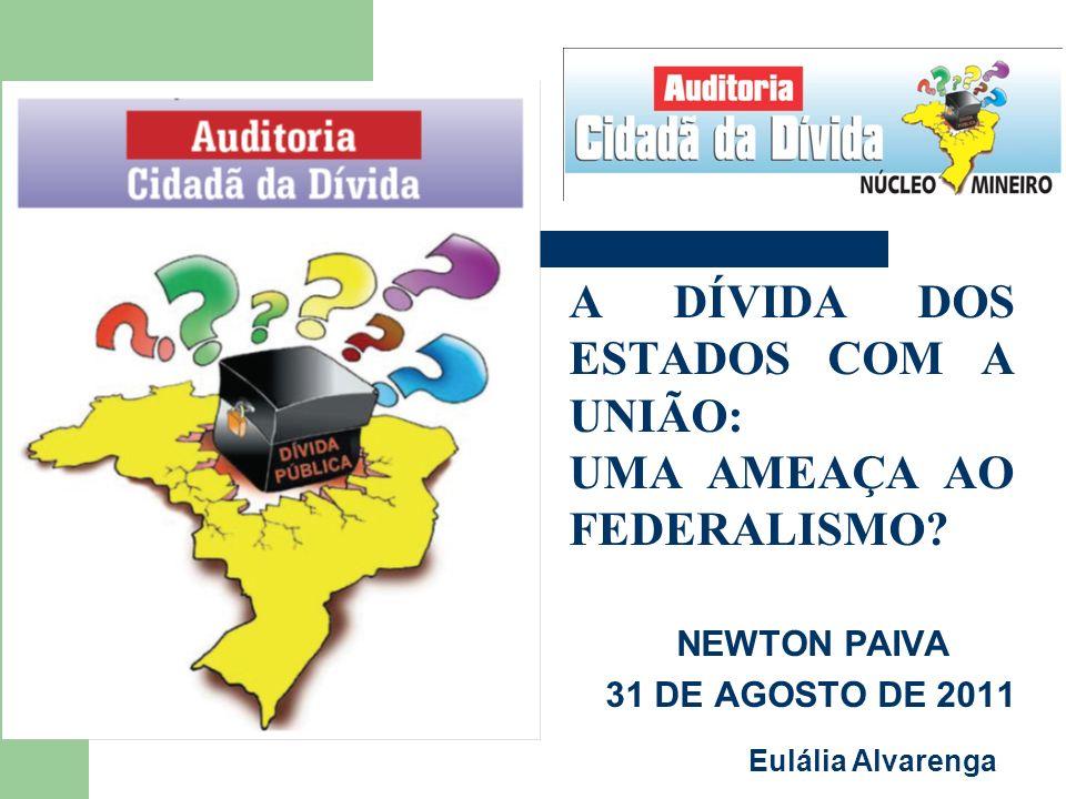 A DÍVIDA DOS ESTADOS COM A UNIÃO: UMA AMEAÇA AO FEDERALISMO? NEWTON PAIVA 31 DE AGOSTO DE 2011 Eulália Alvarenga