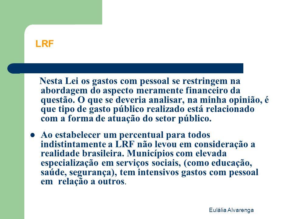 Eulália Alvarenga LRF Nesta Lei os gastos com pessoal se restringem na abordagem do aspecto meramente financeiro da questão. O que se deveria analisar
