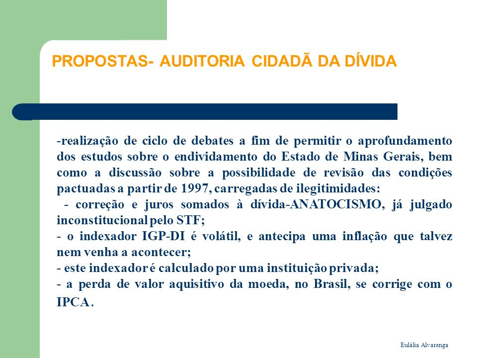 Eulália Alvarenga PROPOSTAS- AUDITORIA CIDADÃ DA DÍVIDA -realização de ciclo de debates a fim de permitir o aprofundamento dos estudos sobre o endivid