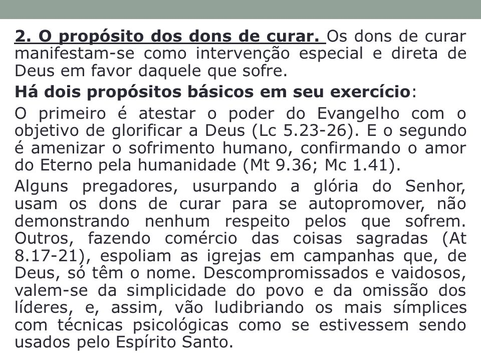 2. O propósito dos dons de curar. Os dons de curar manifestam-se como intervenção especial e direta de Deus em favor daquele que sofre. Há dois propós