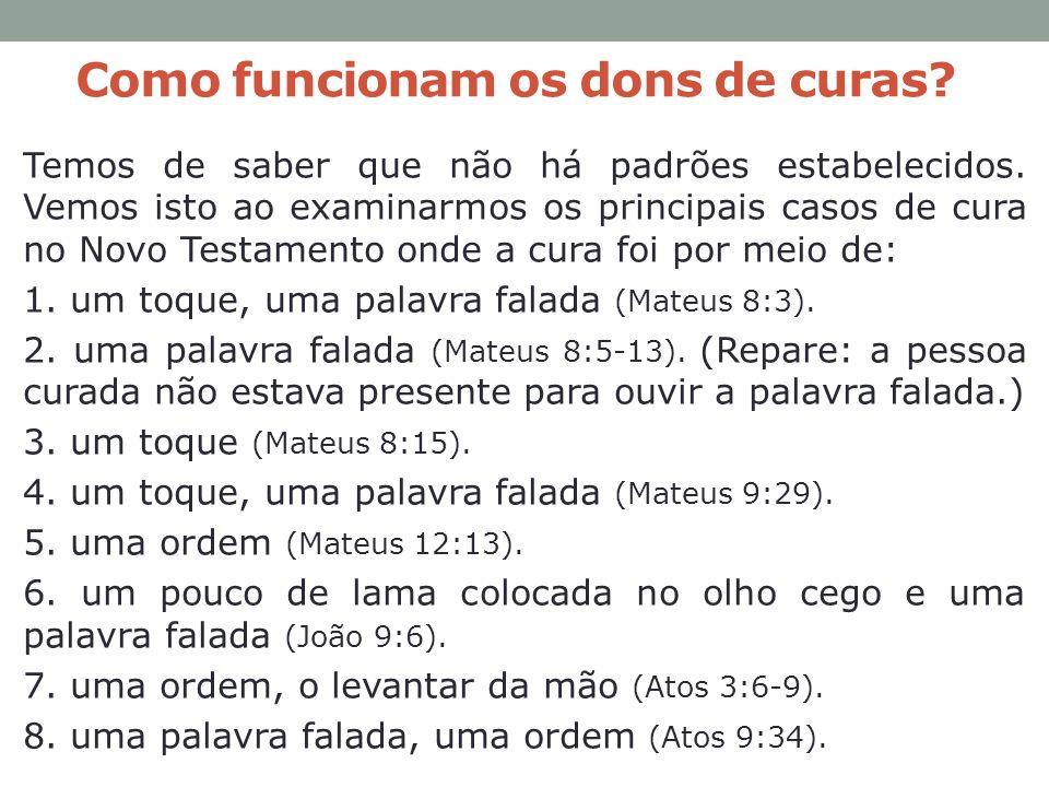 Temos de saber que não há padrões estabelecidos. Vemos isto ao examinarmos os principais casos de cura no Novo Testamento onde a cura foi por meio de: